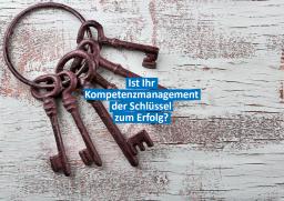 Ist Ihr Kompetenzmanagement der Schlüssel zum Erfolg